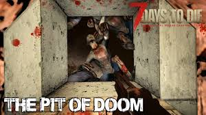 7 Mistakes That Doom A by 7 Days To Die Alpha 15 The Pit Of Doom Attack Of The 182nd
