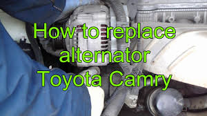 alternator for toyota camry 2007 how to replace alternator toyota camry years 1991 to 2002