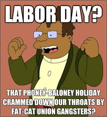 Labor Day Meme - labor day that phoney baloney holiday crammed down our throats by
