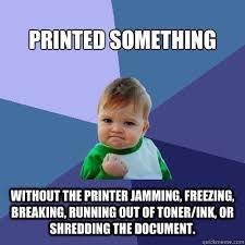 Shredding Meme - printed something without the printer jamming freezing breaking
