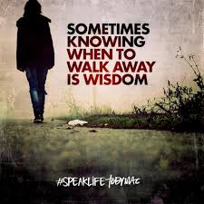 picture quotes let it go sometimes knowing when to walk away is wisdom speaklife