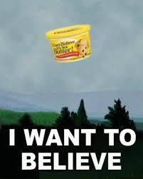 Butter Meme - i want to believe it s not butter i can t believe it s not butter