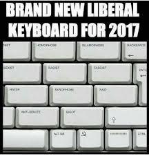 Keyboard Meme - brand new liberal keyboard for 2017 nist homophobe is amophobe