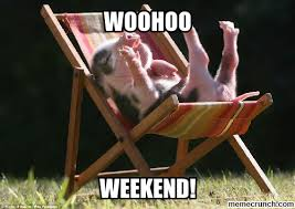 Happy Weekend Meme - woohoo weekend pictures photos and images for facebook tumblr