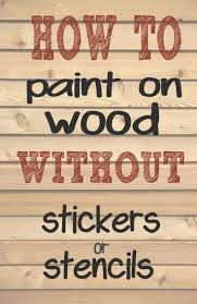 best 25 words on wood ideas on pinterest printing on wood how to paint letters and words on wood without needing stencils or stickers making those