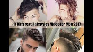 11 different hairstyles video for men 2017 youtube