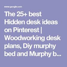 Best 25 Desk Plans Ideas On Pinterest Woodworking Desk Plans by 25 Best Hidden Desk Ideas On Pinterest Woodworking Desk Plans