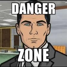 Danger Zone Meme - archer danger zone quotes google search quotes pinterest