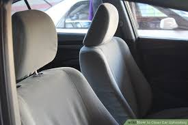 Car Seats Upholstery 7 Ways To Clean Car Upholstery Wikihow