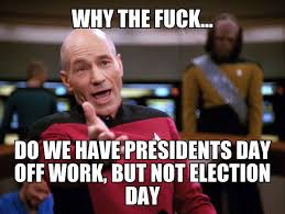 Fuck Work Meme - why the fuck do we have presidents day off work justpost