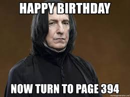 Prince Birthday Meme - happy birthday now turn to page 394 severus snape half blood