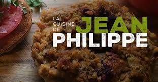 cuisine philippe recettes la cuisine de jean philippe