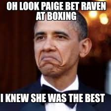 Paige Meme - meme creator i knew she was the best oh look paige bet raven at