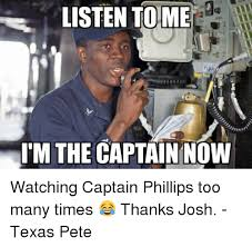 Listen To Me Meme - listen to me im the captain now watching captain phillips too many
