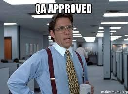 Qa Memes - qa approved qa approved office space bill lumbergh make a meme