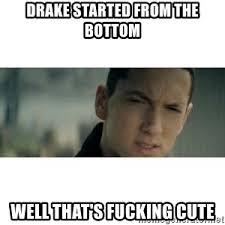 Eminem Drake Meme - drake started from the bottom well that s fucking cute eminem