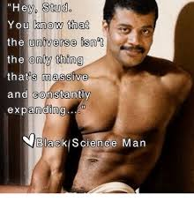 Black Science Man Meme - hey stud you know that the universe isnot the only thing that s