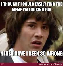 Looking Meme - one does not simply find the meme they re looking for by lhmasta