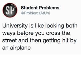 Uni Student Memes - sp student problems uni university is like looking both ways before