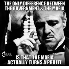 Mafia Memes - the only difference between the government the mafia turning