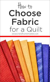 how to choose the best fabric for a quilt the seasoned homemaker