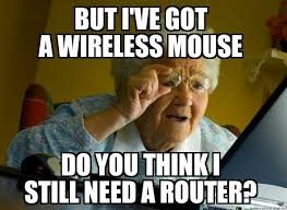 Wireless Meme - happened today when explaining to a lady that she needed a router