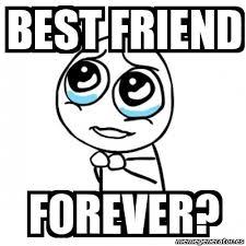 Friends Forever Meme - my best friend forever memes