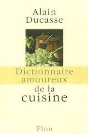 les amoureux de la cuisine dictionnaire amoureux de la cuisine by alain ducasse
