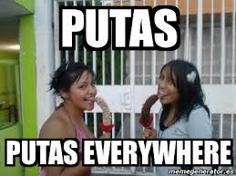 Putas Putas Everywhere Meme - meme personalizado putas putas everywhere 565745