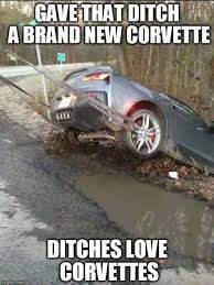Stingray Meme - gave that ditch a brand new corvette stingray ditches love