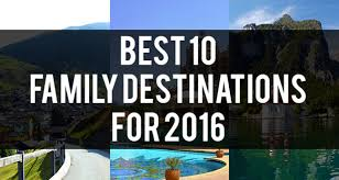 best family holidays top family destinations holidays