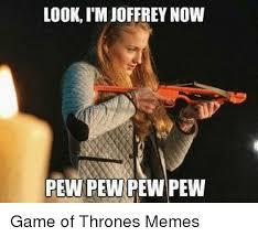 Joffrey Meme - looki m joffrey now pew pew pew pew game of thrones memes game