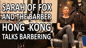 sarah of fox and the barber hong kong talks barbering youtube