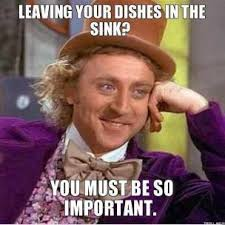 Dishes Meme - image result for leaving your dishes in the sink you hilarious