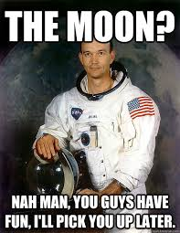 D D Memes - the moon nah man you guys have fun i ll pick you up later