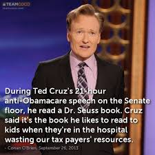 Anti Obamacare Meme - joke during ted cruz s 21 hour anti obamacare speech conan o
