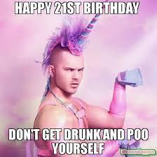 Happy 21 Birthday Meme - happy 21st birthday don t get drunk and poo yourself meme unicorn