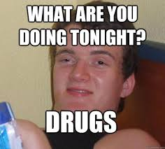 What You Doing Meme - 40 very funny drugs meme pictures and images of all the time
