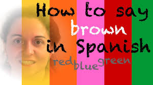 say brown in spanish and red green and