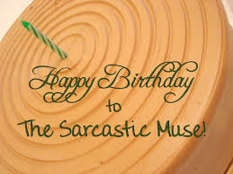 Sarcastic Happy Birthday Wishes Happy Birthday Sarcastic Muse The Sarcastic Muse