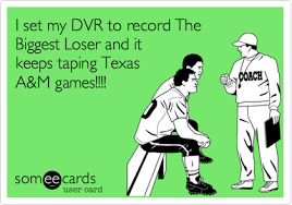 Texas A M Memes - i set my dvr to record the biggest loser and it keeps taping texas