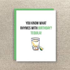 tequila birthday card birthday card you what rhymes