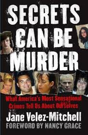 jane velez new look secrets can be murder what america s most sensational crimes tell