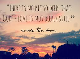 there is no pit so deep that god u0027s love is not deeper still