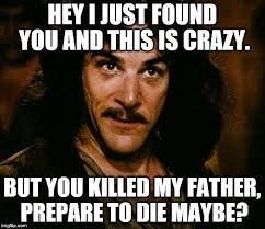 This Is Crazy Meme - inigo montoya meme imgflip