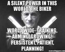 Biker Meme - a silent power in this world the biker world wide training arming