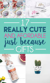 17 cheap and cheerful just because gifts just because gifts