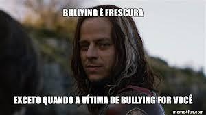 Memes De Bullying - meme de jaqen h ghar bullying é frescura exceto quando a vítima de