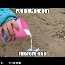 Meme Toys - did y all hear toys r us is closing all k104 fm dallas tx