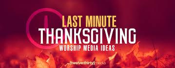 last minute thanksgiving worship media ideas twelve thirty media